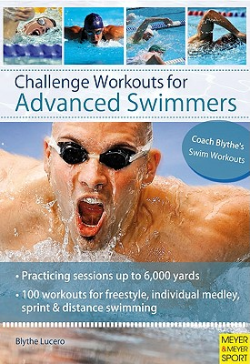Challenge Workouts for Advanced Swimmers By Lucero, Blythe